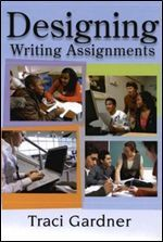 Designing Writing Assignments by Traci Gardner