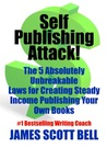 Self Publishing Attack! The 5 Absolutely Unbreakable Laws for Creating Steady Income Publishing Your Own Books