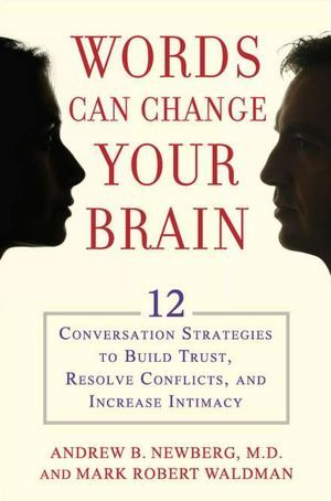 words can change your brain 12 conversation strategies to build trust resolve conflict and increase intima cy