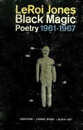 Black Magic: Sabotage, Target Study, Black Art; Collected Poetry, 1961-1967