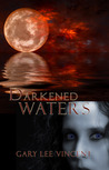 Darkened Waters (Darkened - The West Virginia Vampire Series, Book #3)