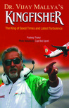 Dr. Vijay Mallya's Kingfisher: The King of Good Times and Latest Turbulence