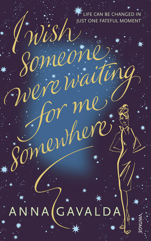 I Wish Someone Were Waiting for Me Somewhere by Anna Gavalda