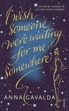 I Wish Someone Were Waiting for Me Somewhere by Anna Gavalda