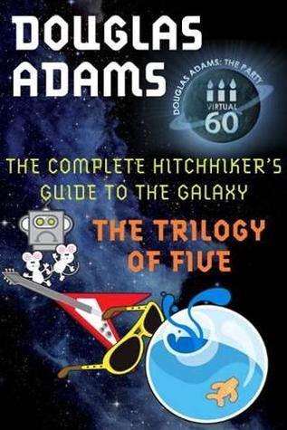 The Hitchhiker's Guide to the Galaxy: The Trilogy of Five (Hitchhiker's Guide, #1-5)