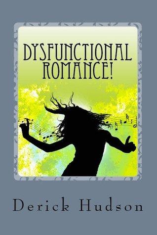 Dysfunctional Romance! by Derick Hudson