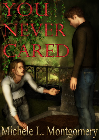 You Never Cared by Michele L. Montgomery
