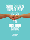 Sam Cruz's Infallible Guide to Getting Girls by Tellulah Darling
