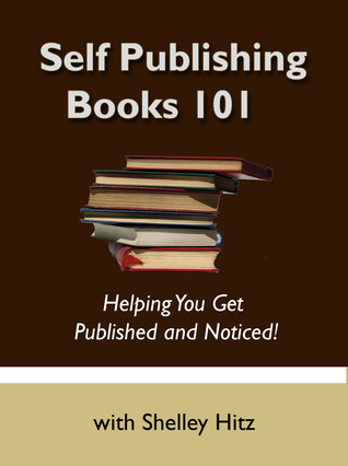 Self Publishing Books 101: Helping You Get Published and Noticed