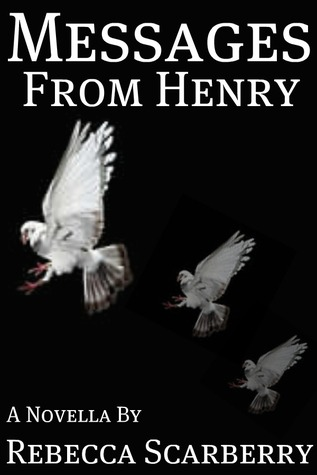 Messages From Henry by Rebecca Scarberry