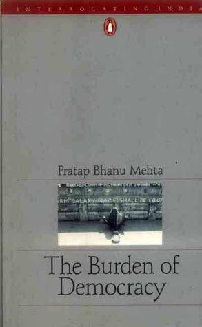 Burden Of Democracy by Pratap Bhanu Mehta