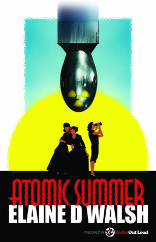 Atomic Summer by Elaine D. Walsh