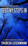 Destiny Steps In, by Theresa Leschmann
