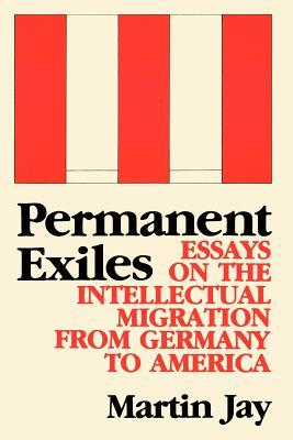 permanent exiles essays on the intellectual migration from  1894160