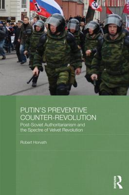Putin's Preventive Counter-Revolution: Post-Soviet Authoritarianism and the Spectre of Velvet Revolution