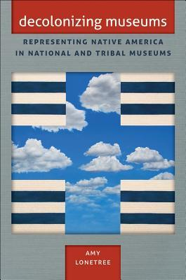 Decolonizing Museums by Amy Lonetree