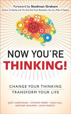 Now You're Thinking!: Change Your Thinking...Revolutionize Your Career...Transform Your Life