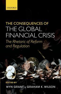 The Consequences of the Global Financial Crisis: The Rhetoric of Reform and Regulation