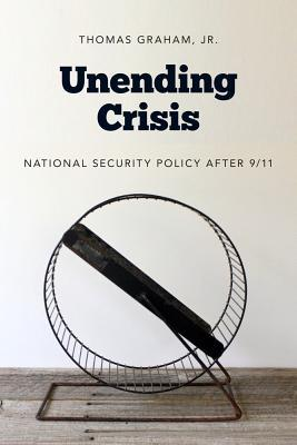 Unending Crisis: National Security Policy After 9/11