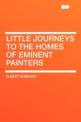 Little Journeys to the Homes of the Great Vol. 4: Eminent Painters