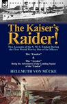Download The Kaiser's Raider! Two Accounts of the S. M. S. Emden During the First World War by One of Its Officers: The Emden & the Ayesha Being the Advent