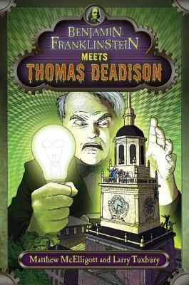 Benjamin Franklinstein Meets Thomas Deadison by Matthew McElligott