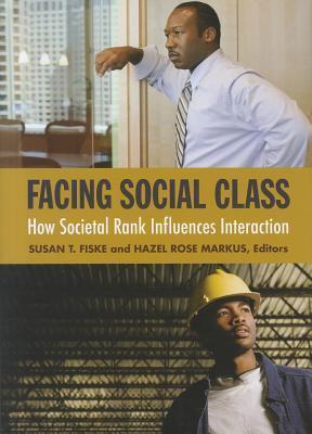 Facing Social Class: How Societal Rank Influences Interaction: How Societal Rank Influences Interaction