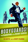 Bodyguards!: From Gladitors to the Secret Service