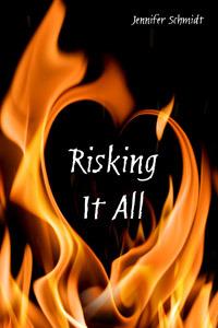 Risking It All by Jennifer  Schmidt