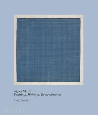 Agnes Martin: Paintings, Writings, Remembrances