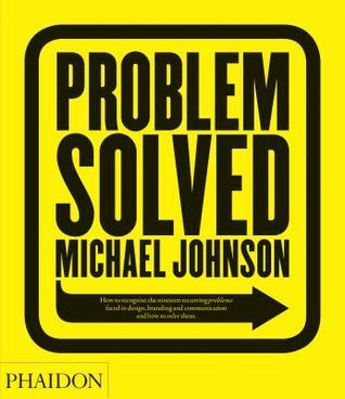 Problem Solved: How to recognize the nineteen recurring problems faced in design, branding and communication and how to solve them