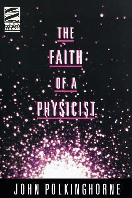 Faith of a Physicist by John C. Polkinghorne