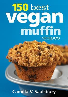 150 Best Vegan Muffin Recipes by Camilla V. Saulsbury