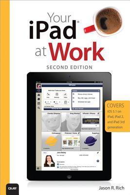 Your Ipad at Work (Covers IOS 5.1 on Ipad, Ipad2 and Ipad 3rd Generation)