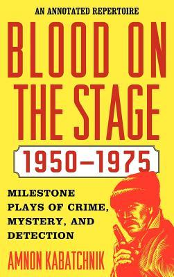 Blood on the Stage, 1950-1975: Milestone Plays of Crime, Mystery and Detection: An Annotated Repertoire