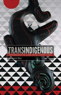 Trans-Indigenous: Methodologies for Global Native Literary Studies