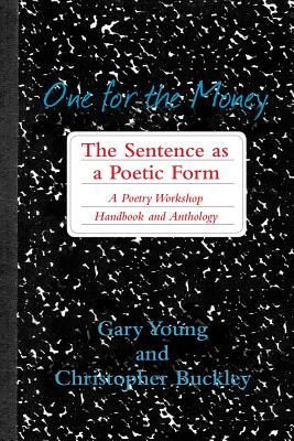One for the Money: The Sentence as a Poetic Form: A Poetry Workshop Handbook and Anthology