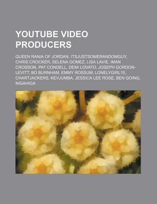 Youtube Video Producers: Queen Rania of Jordan, Itsjustsomerandomguy, Chris Crocker, Selena Gomez, Lisa Lavie, Iman Crosson