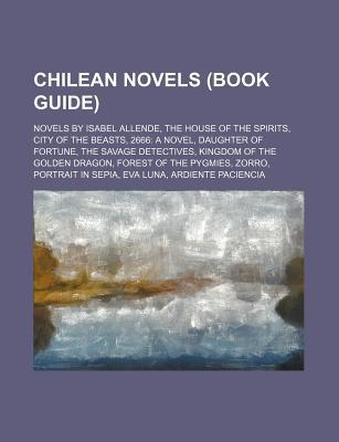 Chilean Novels: Novels by Isabel Allende, the House of the Spirits, City of the Beasts, 2666: a Novel, Daughter of Fortune