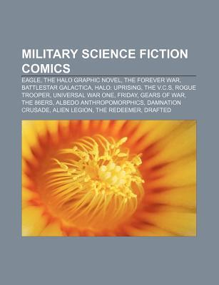 Military Science Fiction Comics: Eagle, the Halo Graphic Novel, the Forever War, Battlestar Galactica, Halo: Uprising, the V.C.S, Rogue Trooper