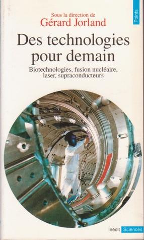 Des technologies pour demain : biothechnologies, fusion nucléaire, laser, supraconducteurs
