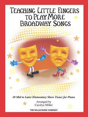 Teaching Little Fingers to Play More Broadway Songs: 10 Piano Solos with Optional Teacher Accompaniments