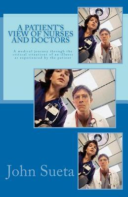 A Patient's View of Nurses and Doctors: A Medical Journey Through the Critical Situations of an Iilness as Experienced by the Patient