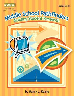 Middle School Pathfinders: Guiding Student Research by Nancy J. Keane