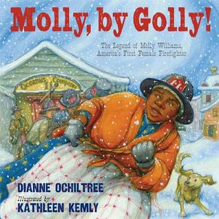 Molly, by Golly!: The Legend of Molly Williams, America's First Female Firefighter por Dianne Ochiltree, Kathleen Kemly