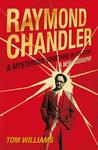 Raymond Chandler: A Mysterious Something in the Light: A New Biography