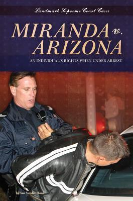 Miranda v. Arizona: An Individual's Rights When Under Arrest