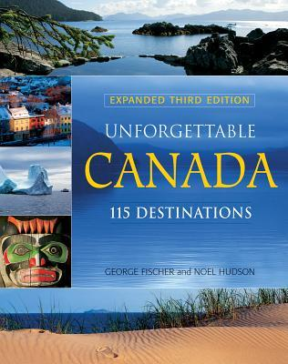 Unforgettable Canada: 115 Destinations
