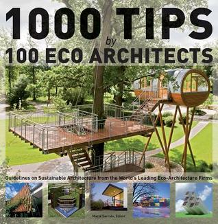 1000 Tips By 100 Eco Architects: Guidelines On Sustainable Architecture  From The Worldu0027s Leading Eco