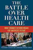The Battle Over Health Care: What Obama's Reform Means for America's Future